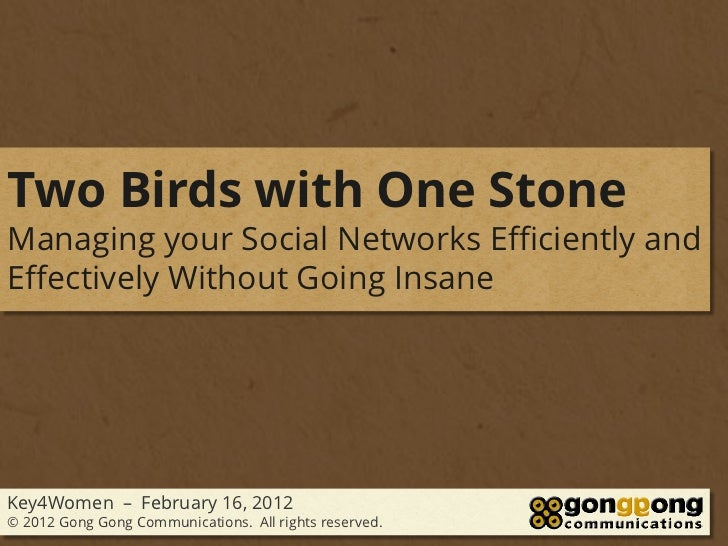 Two Birds with One StoneManaging your Social Networks Efficiently andEffectively Without Going InsaneKey4Women – February ...