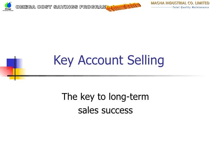 Key Account Selling The key to long-term sales success OMEGA COST SAVINGS PROGRAM Key Account in Action