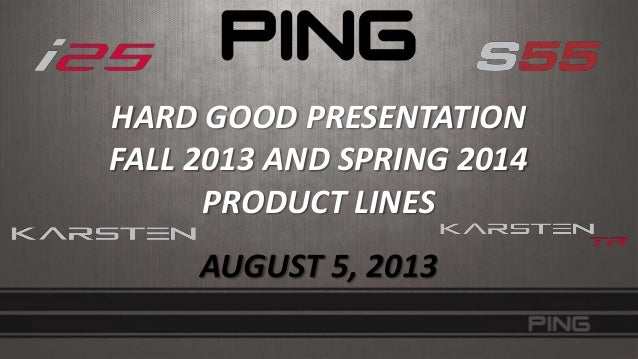 HARD GOOD PRESENTATION FALL 2013 AND SPRING 2014 PRODUCT LINES AUGUST 5, 2013