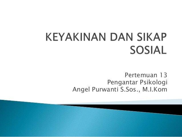 Pertemuan 13 Pengantar Psikologi Angel Purwanti S.Sos., M.I.Kom