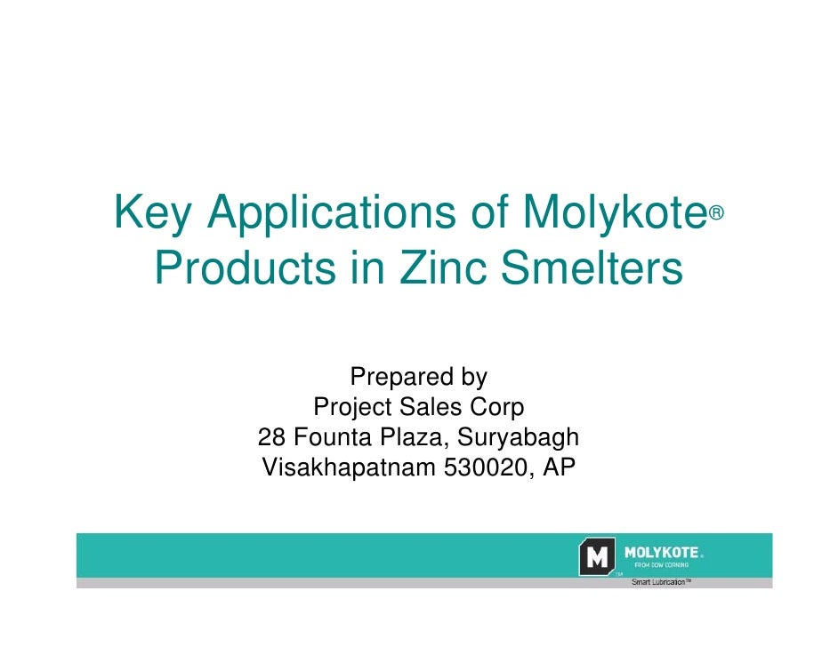 Key Applications of Molykote®  Products in Zinc Smelters               Prepared by           Project Sales Corp       28 F...