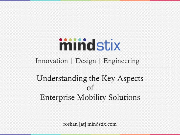 Understanding the Key Aspects of Enterprise Mobility Solutions roshan [at] mindstix.com