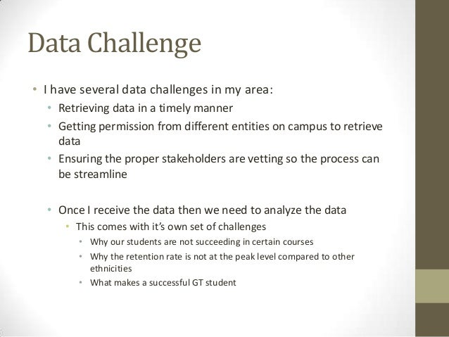 Data Challenge • I have several data challenges in my area: • Retrieving data in a timely manner • Getting permission from...
