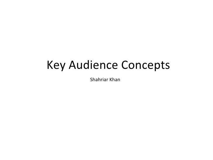 Key Audience Concepts Shahriar Khan