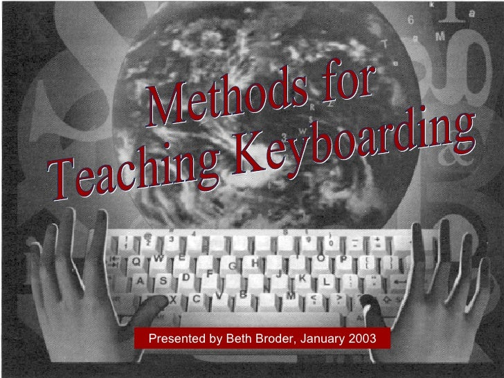Presented by Beth Broder, January 2003 Methods for Teaching Keyboarding