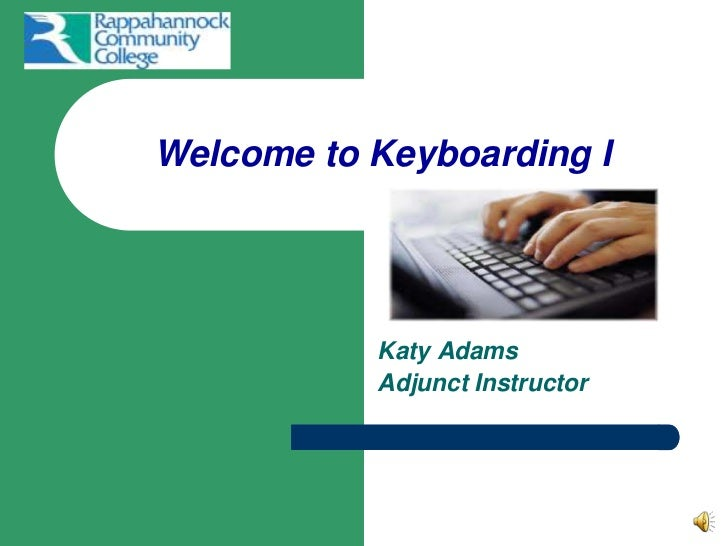 Welcome to Keyboarding I <br />Katy Adams <br />Adjunct Instructor<br />