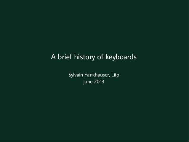 A brief history of keyboardsSylvain Fankhauser, LiipJune 2013