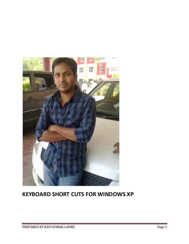 KEYBOARD SHORT CUTS FOR WINDOWS XP  PREPARED BY RAVI KUMAR LANKE  Page 1