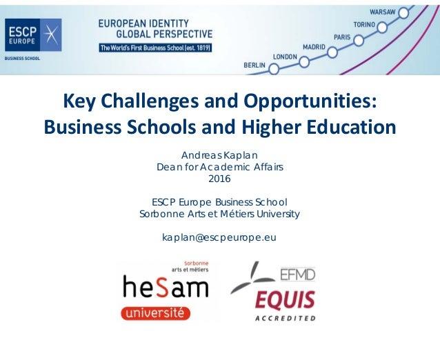 KeyChallengesandOpportunities: BusinessSchoolsandHigherEducation Andreas Kaplan Dean for Academic Affairs 2016 ESCP...