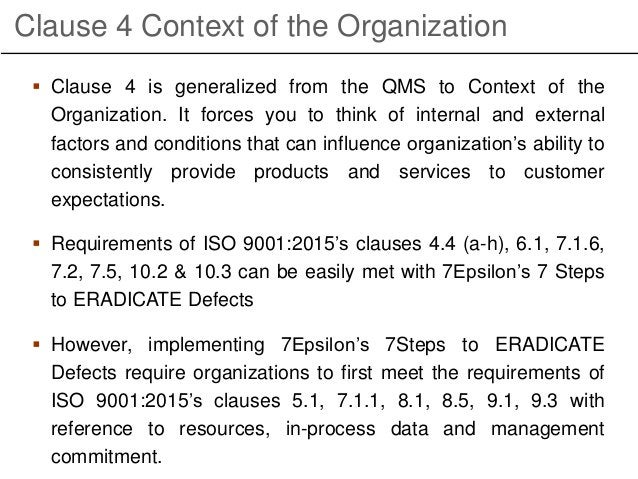 Clause 4 Context of the Organization  Clause 4 is generalized from the QMS to Context of the Organization. It forces you ...