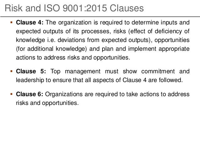 Risk and ISO 9001:2015 Clauses  Clause 4: The organization is required to determine inputs and expected outputs of its pr...