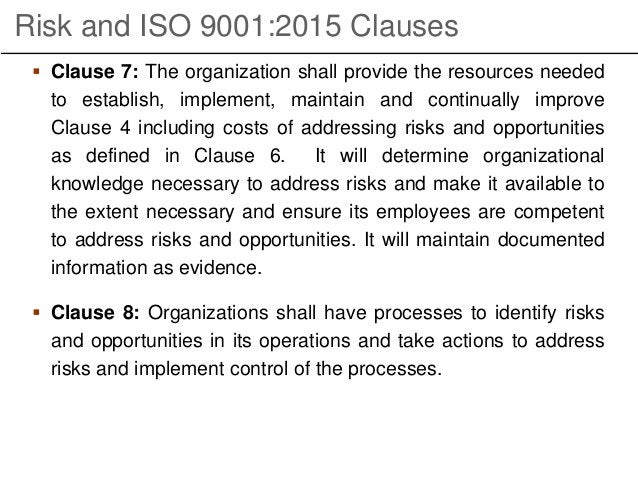 Risk and ISO 9001:2015 Clauses  Clause 7: The organization shall provide the resources needed to establish, implement, ma...
