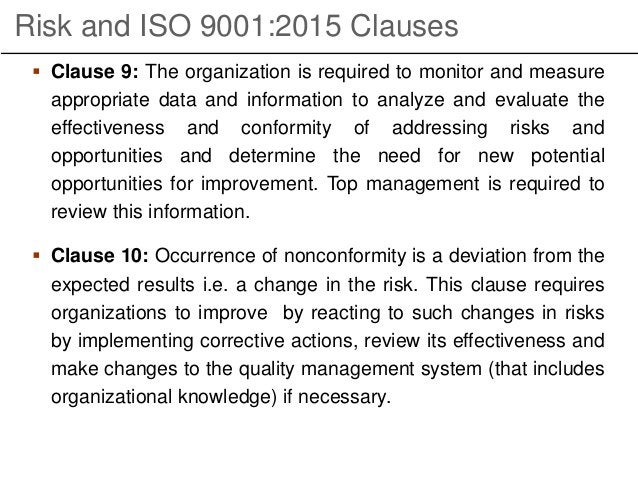 Risk and ISO 9001:2015 Clauses  Clause 9: The organization is required to monitor and measure appropriate data and inform...