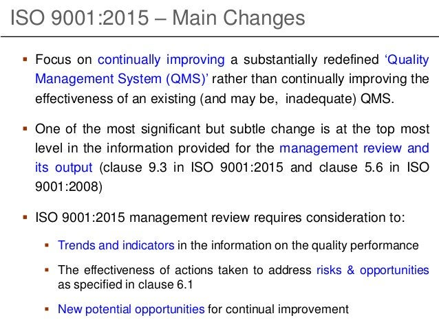 ISO 9001:2015 – Main Changes  Focus on continually improving a substantially redefined 'Quality Management System (QMS)' ...