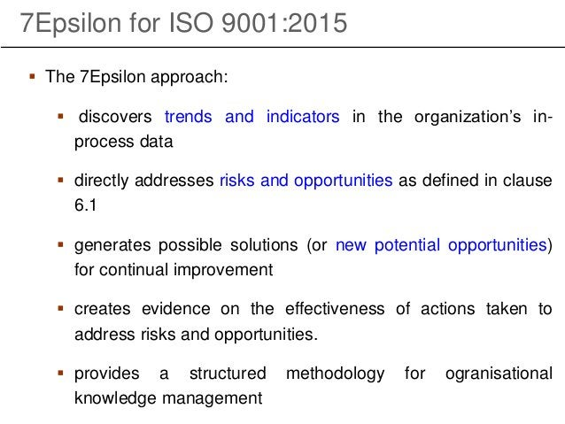 7Epsilon for ISO 9001:2015  The 7Epsilon approach:  discovers trends and indicators in the organization's in- process da...