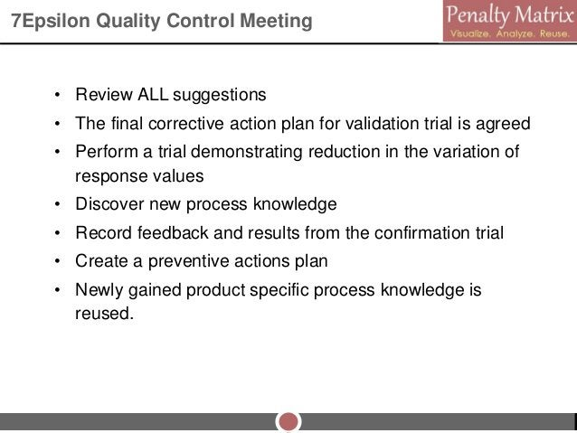 7Epsilon Quality Control Meeting • Review ALL suggestions • The final corrective action plan for validation trial is agree...