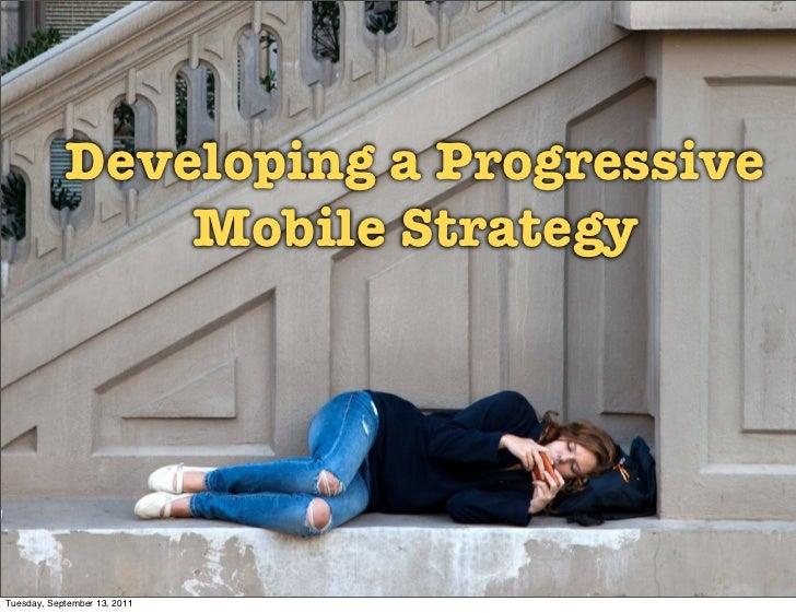 Developing a Progressive                Mobile StrategyTuesday, September 13, 2011