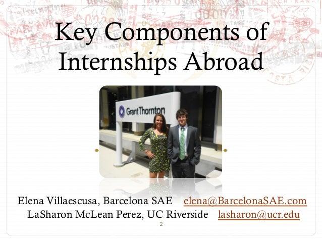 Key Components of       Internships AbroadElena Villaescusa, Barcelona SAE elena@BarcelonaSAE.com  LaSharon McLean Perez, ...