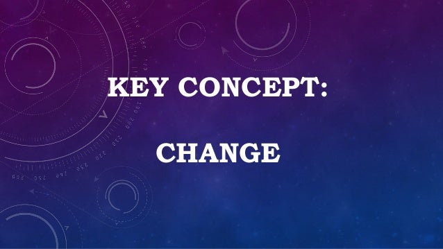 KEY CONCEPT: CHANGE