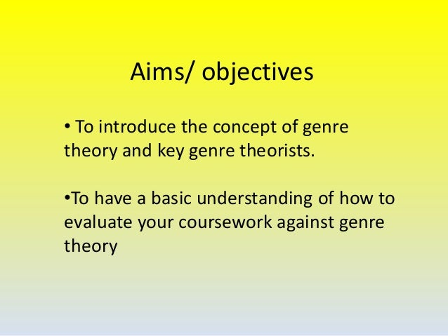 Aims/ objectives • To introduce the concept of genre theory and key genre theorists.  •To have a basic understanding of ho...