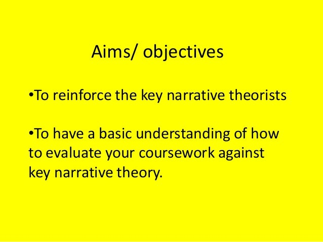 Aims/ objectives •To reinforce the key narrative theorists •To have a basic understanding of how to evaluate your coursewo...