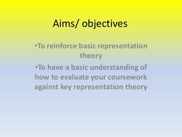 Aims/ objectives •To reinforce basic representation theory •To have a basic understanding of how to evaluate your coursewo...