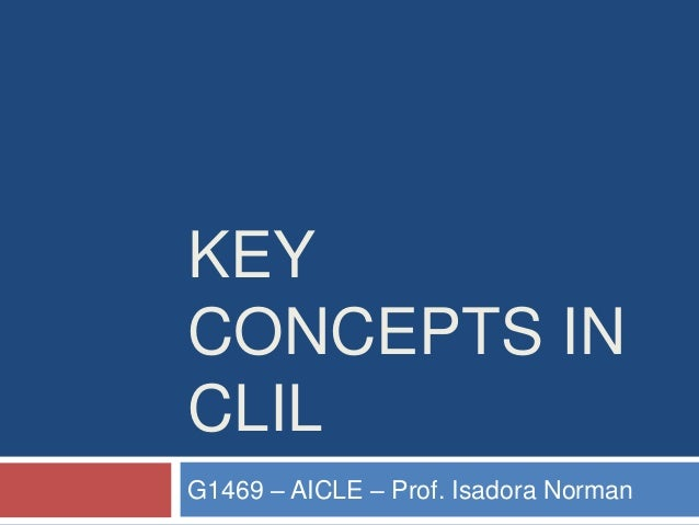 KEY CONCEPTS IN CLIL G1469 – AICLE – Prof. Isadora Norman