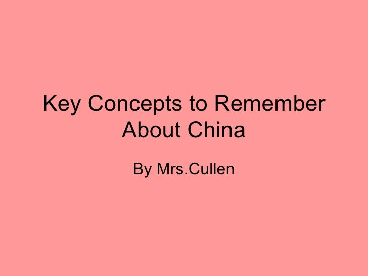 Key Concepts to Remember      About China       By Mrs.Cullen