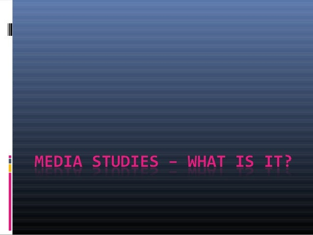 Media Studies=Learning about the media