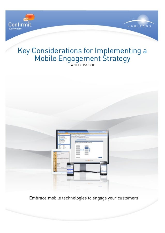 Key Considerations for Implementing a     Mobile Engagement Strategy                      W h i t e P a pe r   Embrace mob...
