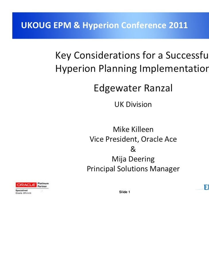 UKOUG EPM & Hyperion Conference 2011       Key Considerations for a Successful       Hyperion Planning Implementation     ...