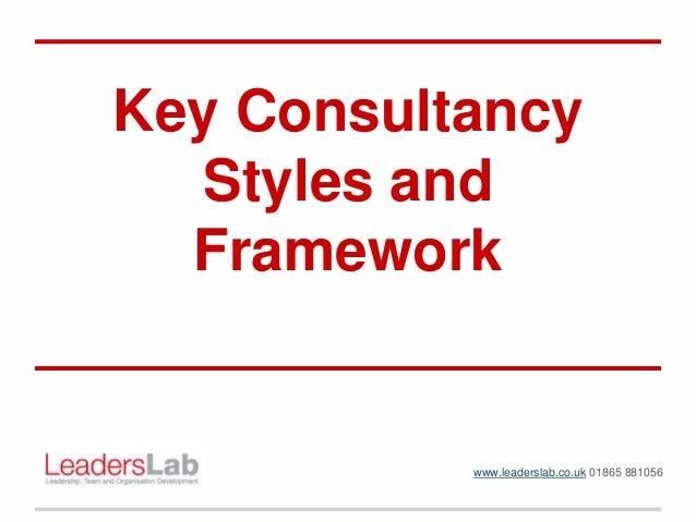 Key Consultancy Styles and Framework www.leaderslab.co.uk 01865 881056