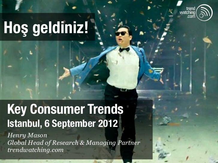 Hoş geldiniz!Key Consumer TrendsIstanbul, 6 September 2012Henry MasonGlobal Head of Research & Managing Partnertrendwatchi...
