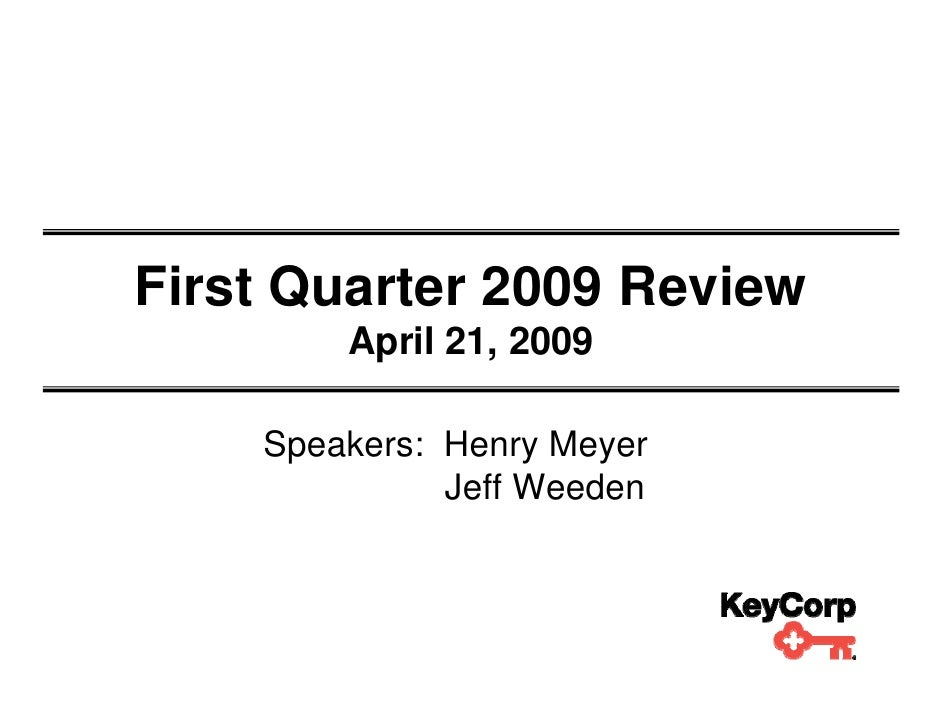 First Quarter 2009 Review         April 21, 2009      Speakers: Henry Meyer               Jeff Weeden