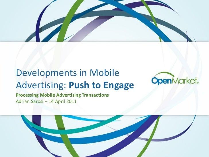 Developments in MobileAdvertising: Push to EngageProcessing Mobile Advertising TransactionsAdrian Sarosi – 14 April 2011