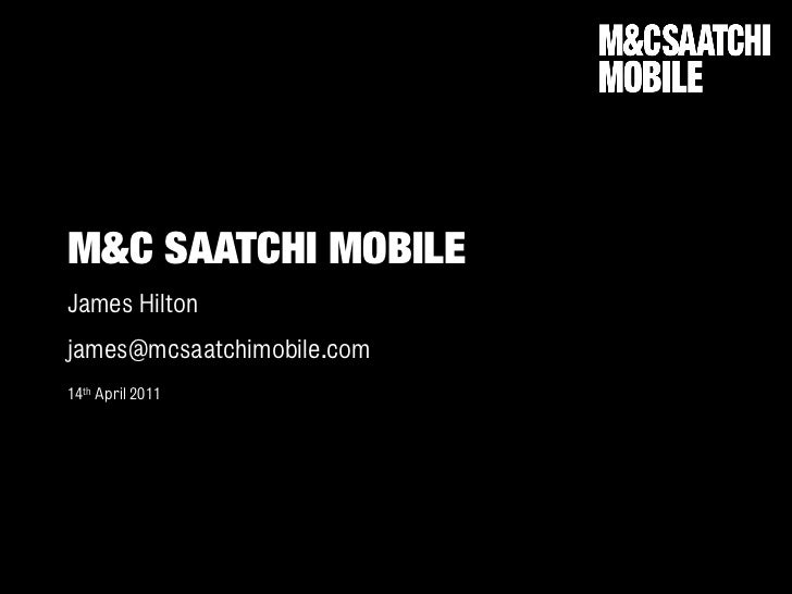 M&C SAATCHI MOBILEJames Hiltonjames@mcsaatchimobile.com14th April 2011