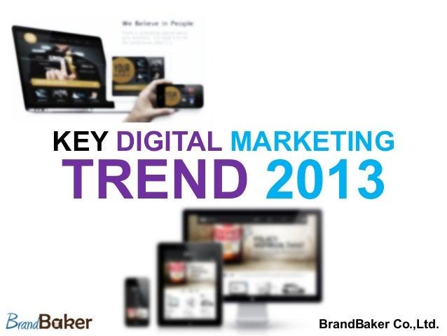 KEY DIGITAL MARKETINGTREND 2013                BrandBaker Co.,Ltd.