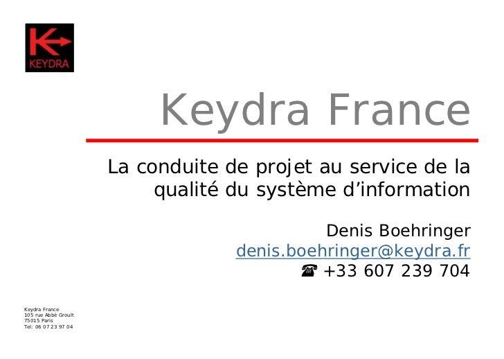 Keydra France                      La conduite de projet au service de la                           qualité du système d'i...