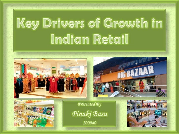 Key Drivers of Growth in Indian Retail<br />Presented By<br />Pinaki Basu<br />200940<br />