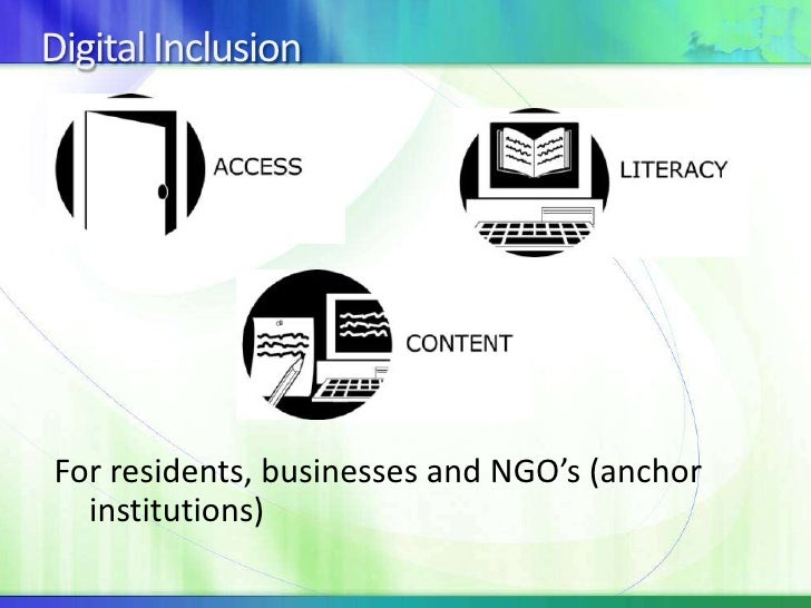 Digital Inclusion <br />For residents, businesses and NGO's (anchor institutions) <br />