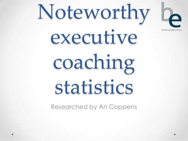 Noteworthy executive coaching statistics Researched by An Coppens