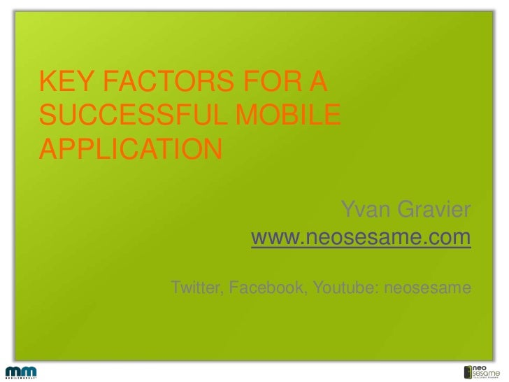 KEY FACTORS FOR A SUCCESSFUL MOBILE APPLICATION<br />Yvan Gravier<br />www.neosesame.com<br />Twitter, Facebook, Youtube: ...