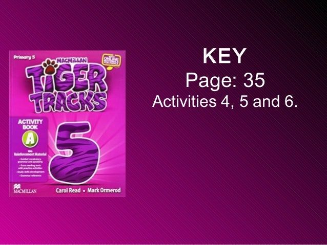 KEY Page: 35 Activities 4, 5 and 6.