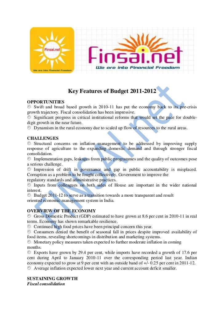 Key Features of Budget 2011-2012OPPORTUNITIESSwift and broad based growth in 2010-11 has put the economy back to its pre...