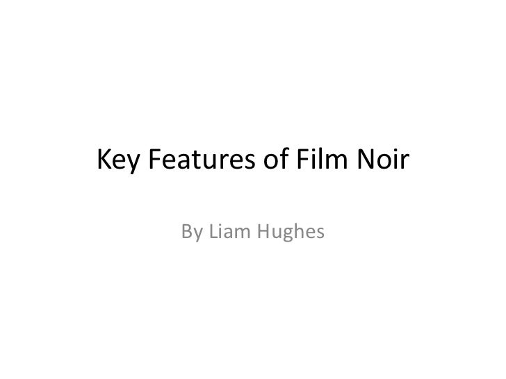Key Features of Film Noir      By Liam Hughes