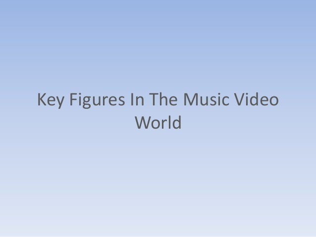 Key Figures In The Music Video World
