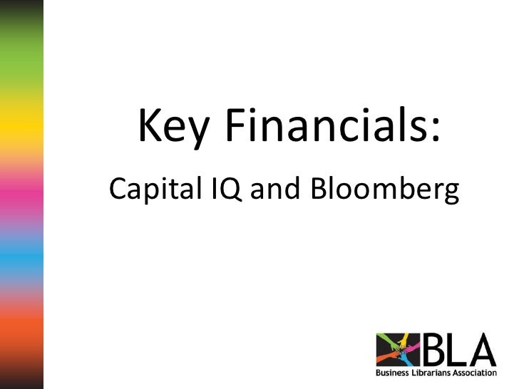Key Financials:<br />Capital IQ and Bloomberg<br />