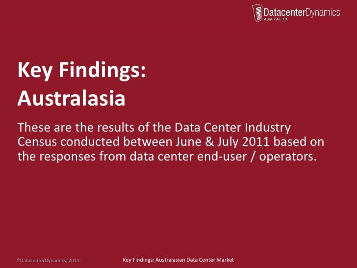 Key Findings:AustralasiaThese are the results of the Data Center IndustryCensus conducted between June & July 2011 based o...