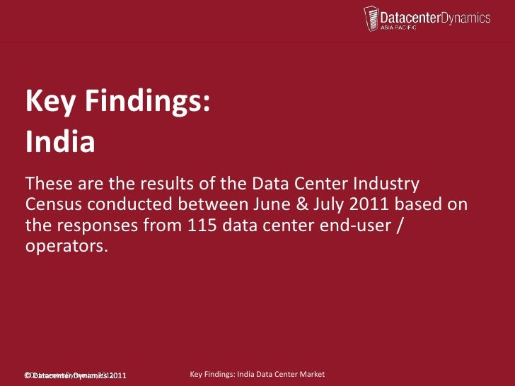 Key Findings:IndiaThese are the results of the Data Center IndustryCensus conducted between June & July 2011 based onthe r...