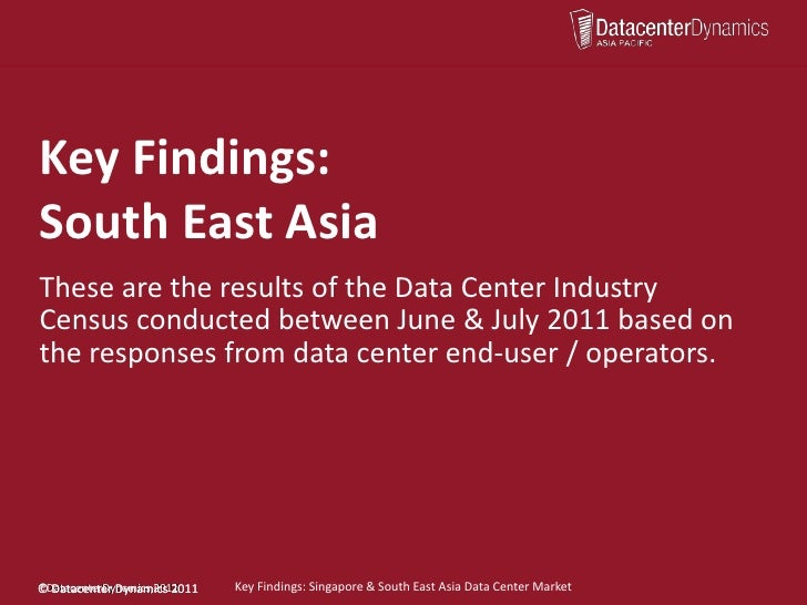 Key Findings:South East AsiaThese are the results of the Data Center IndustryCensus conducted between June & July 2011 bas...